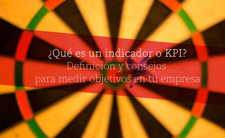 Definición y consejos para indicadores y kpi